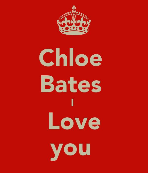 Chloe  Bates  I  Love you