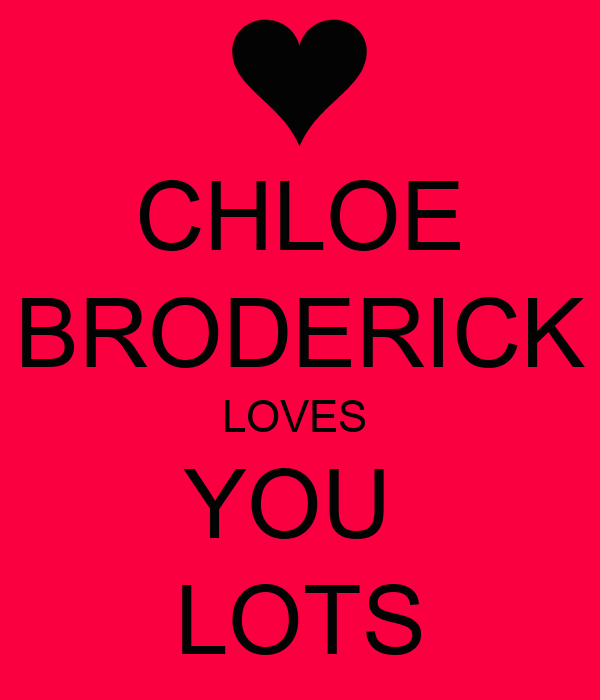 CHLOE BRODERICK LOVES  YOU  LOTS
