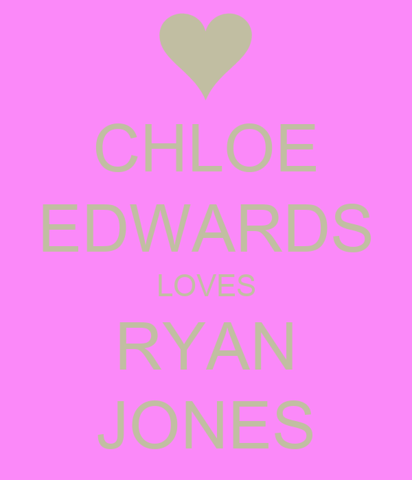 CHLOE EDWARDS LOVES RYAN JONES