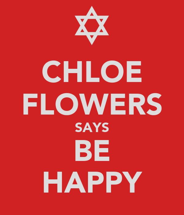 CHLOE FLOWERS SAYS BE HAPPY