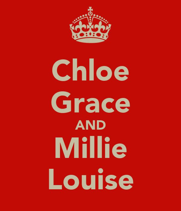 Chloe Grace AND Millie Louise