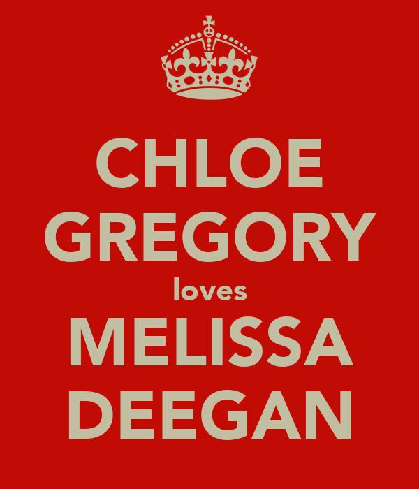 CHLOE GREGORY loves MELISSA DEEGAN