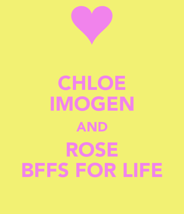 CHLOE IMOGEN AND ROSE BFFS FOR LIFE