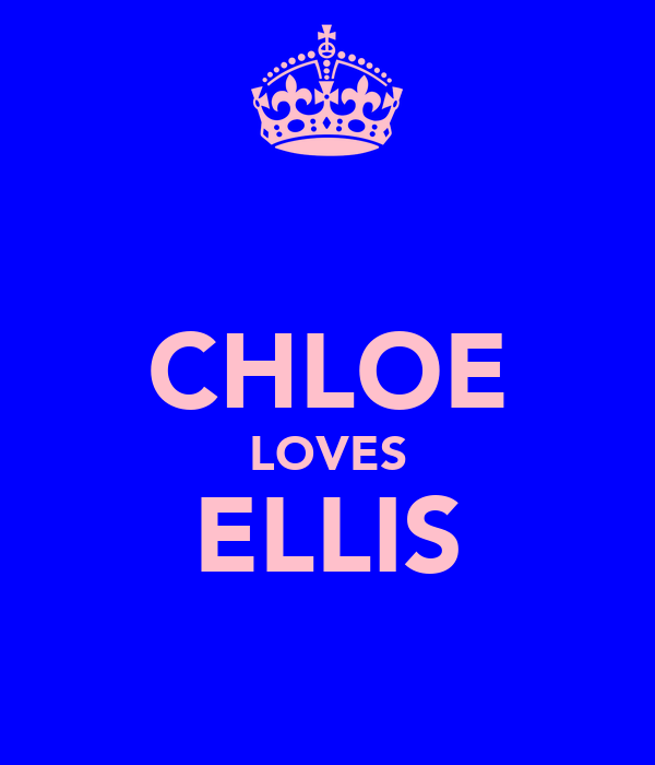 CHLOE LOVES ELLIS ♥♥♥♥♥