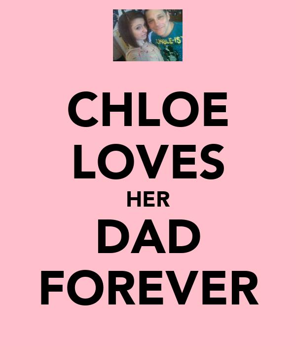 CHLOE LOVES HER DAD FOREVER