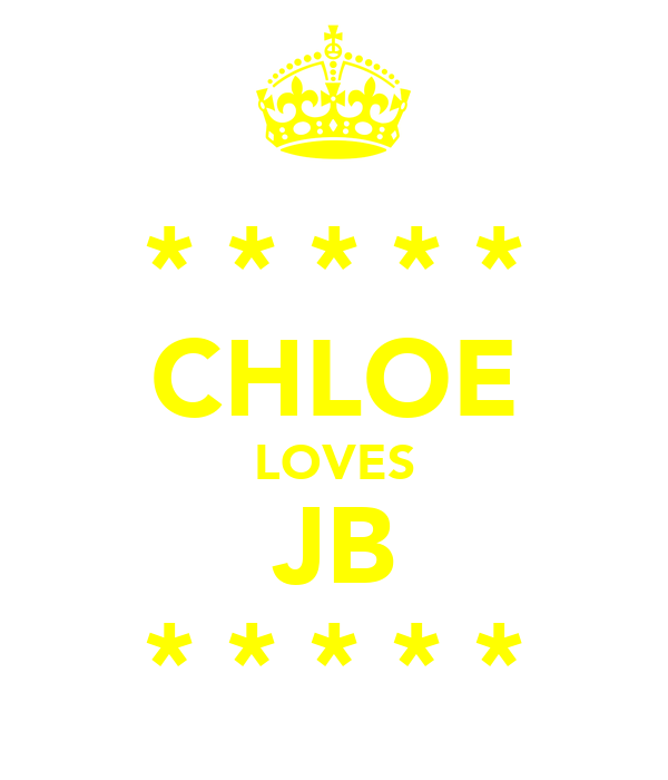 * * * * * CHLOE LOVES JB * * * * *