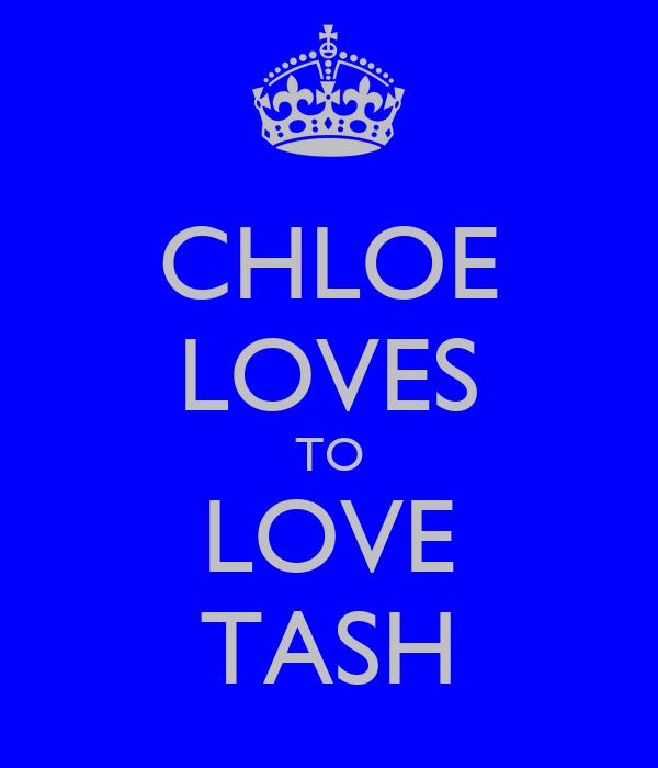 CHLOE LOVES TO LOVE TASH