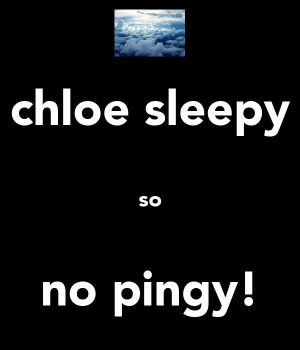 chloe sleepy  so  no pingy!