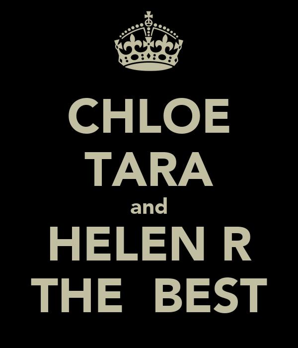 CHLOE TARA and HELEN R THE  BEST