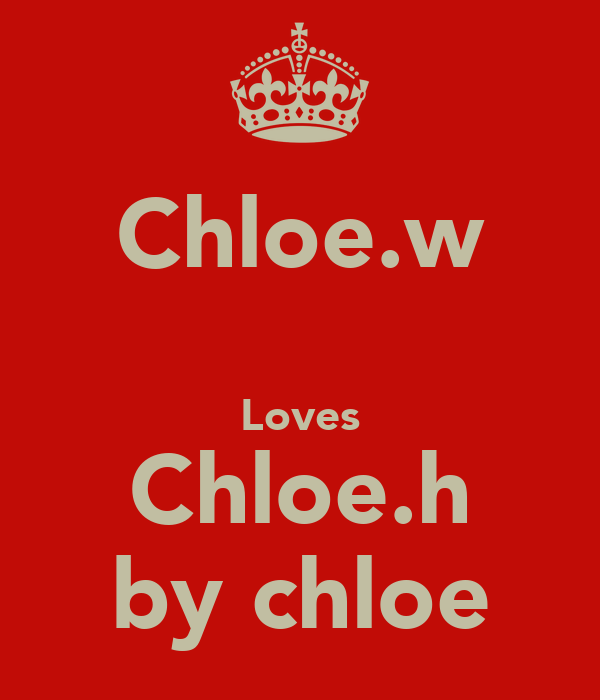 Chloe.w  Loves Chloe.h by chloe