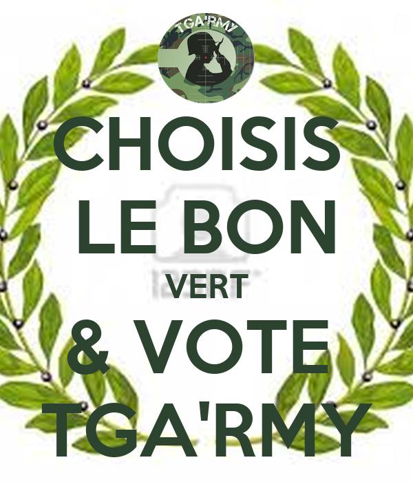 CHOISIS  LE BON VERT & VOTE  TGA'RMY