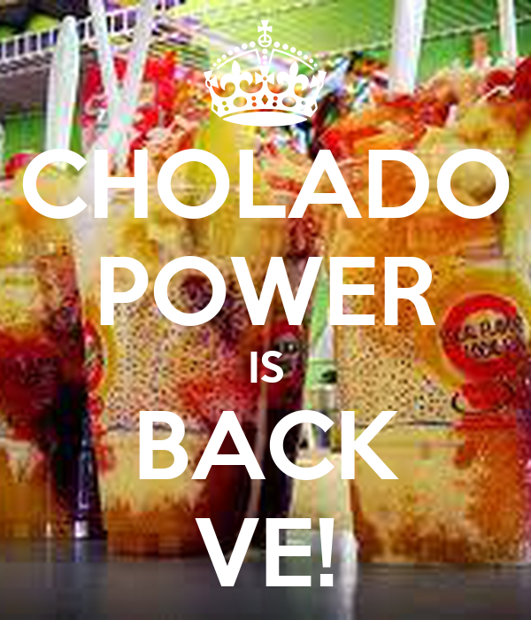CHOLADO POWER IS BACK VE!