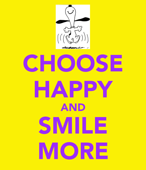 CHOOSE HAPPY AND SMILE MORE