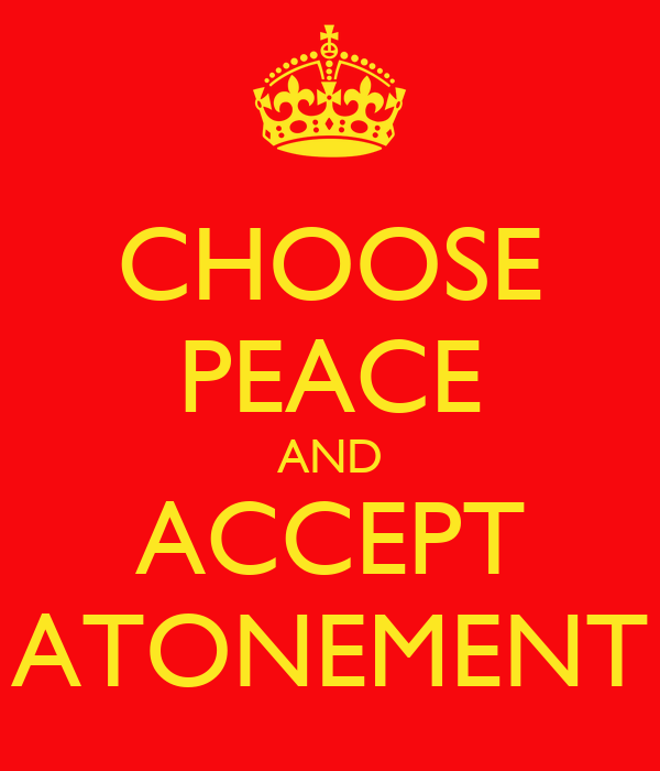 CHOOSE PEACE AND ACCEPT ATONEMENT