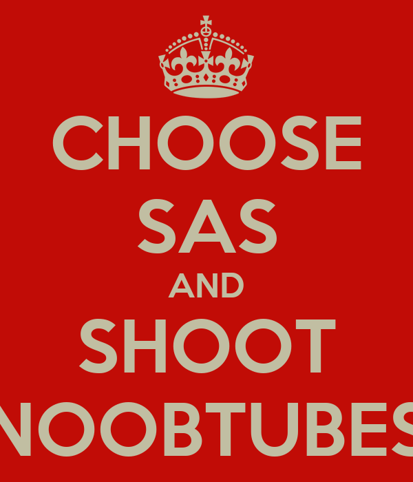 CHOOSE SAS AND SHOOT NOOBTUBES