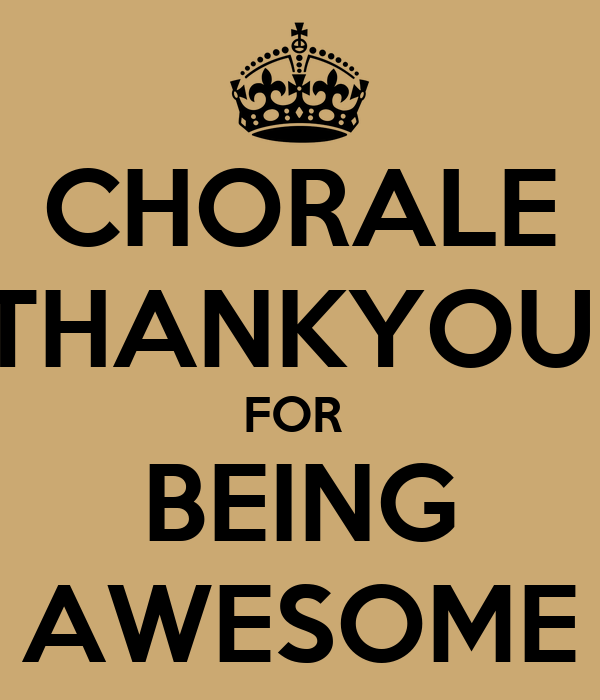 CHORALE THANKYOU  FOR  BEING AWESOME