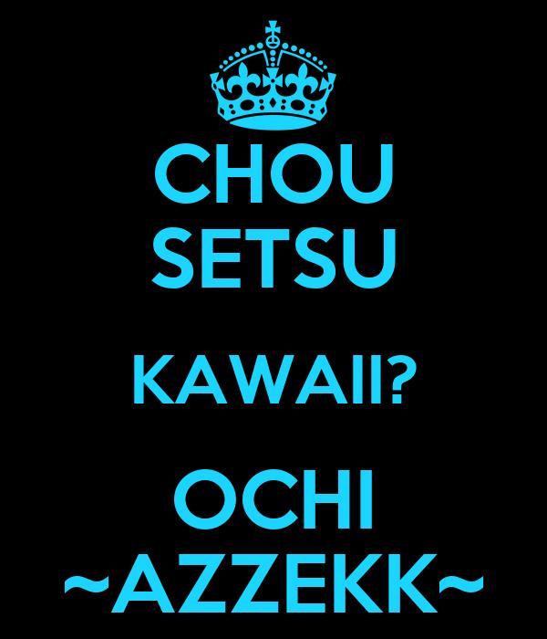 CHOU SETSU KAWAII? OCHI ~AZZEKK~