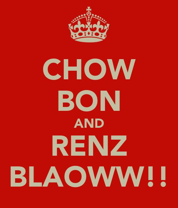CHOW BON AND RENZ BLAOWW!!