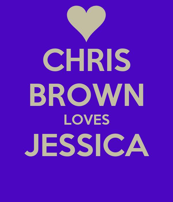 CHRIS BROWN LOVES JESSICA