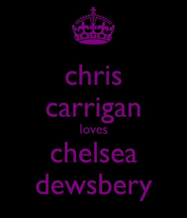 chris carrigan loves chelsea dewsbery