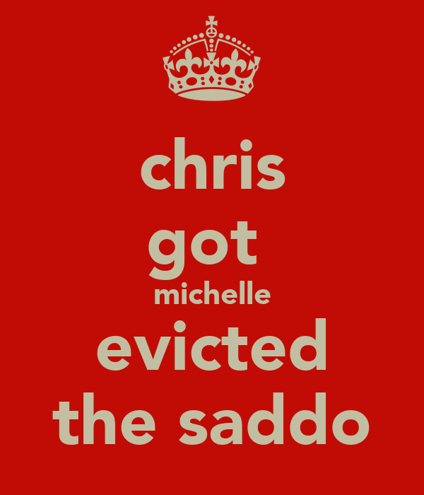 chris got  michelle evicted the saddo