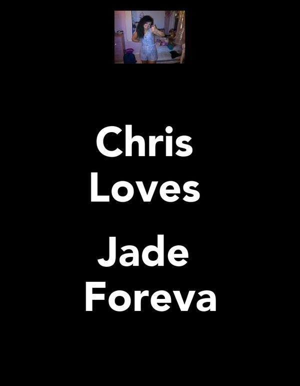 Chris  Loves   Jade  Foreva
