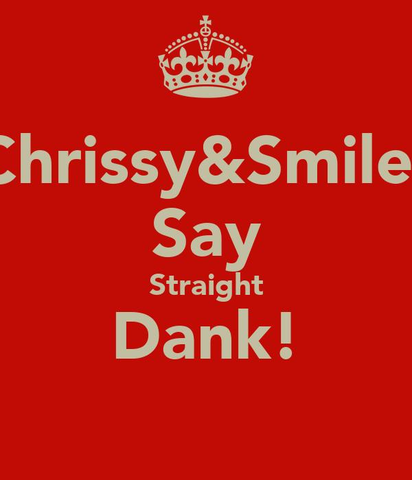 Chrissy&Smiler Say Straight Dank!