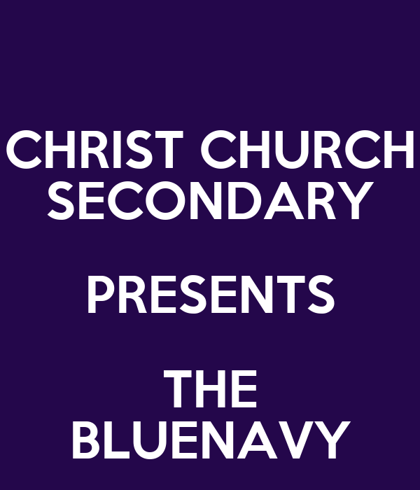 CHRIST CHURCH SECONDARY PRESENTS THE BLUENAVY