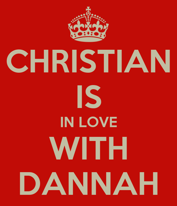 CHRISTIAN IS IN LOVE WITH DANNAH
