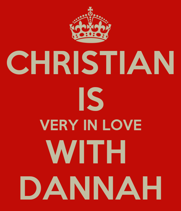 CHRISTIAN IS VERY IN LOVE WITH  DANNAH