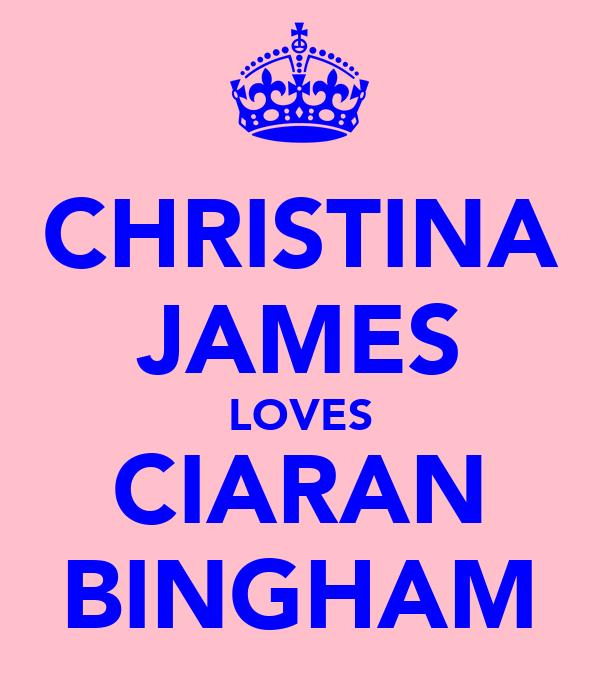 CHRISTINA JAMES LOVES CIARAN BINGHAM