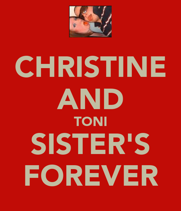 CHRISTINE AND TONI SISTER'S FOREVER