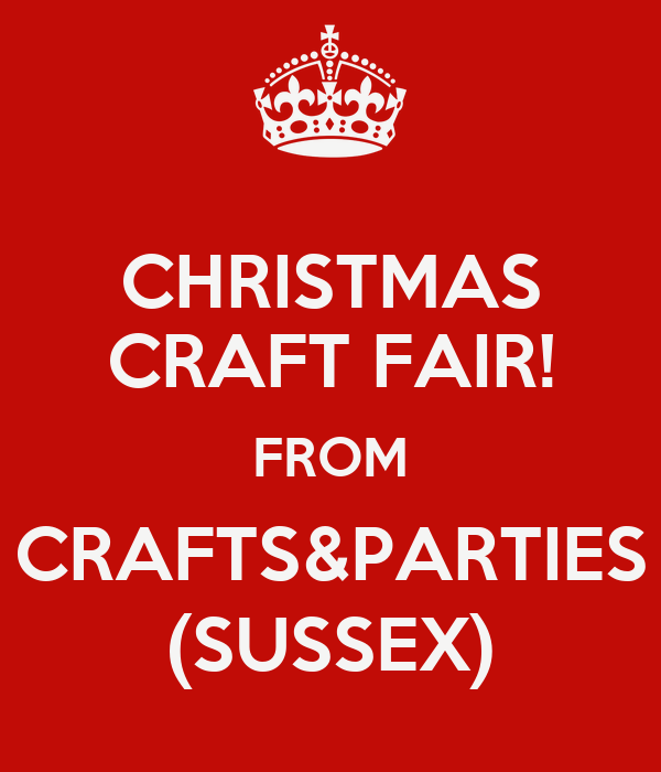 CHRISTMAS CRAFT FAIR! FROM CRAFTS&PARTIES (SUSSEX)