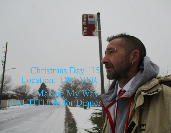 Christmas Day  '15                     Location:  DENVER                            Making My Way                   to ALTITUDE for Dinner