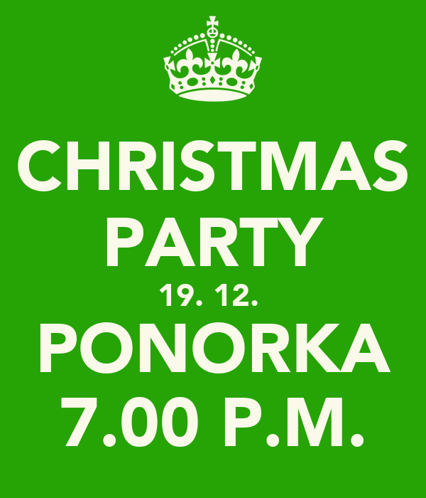 CHRISTMAS PARTY 19. 12.  PONORKA 7.00 P.M.