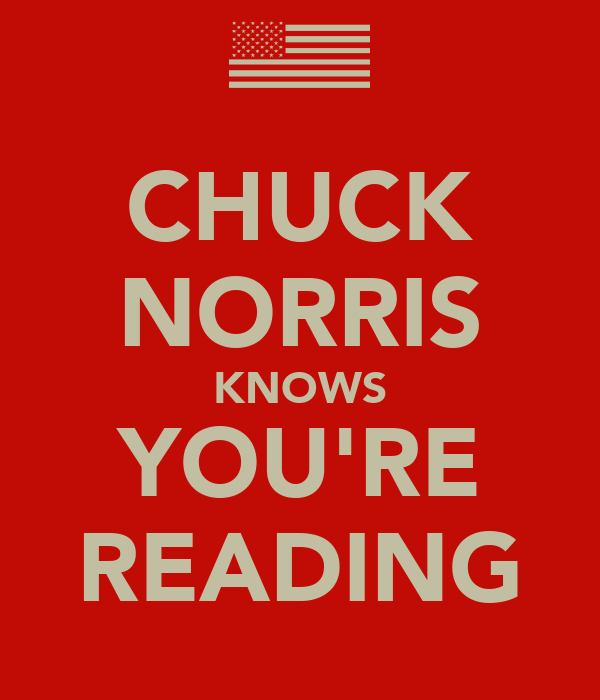CHUCK NORRIS KNOWS YOU'RE READING
