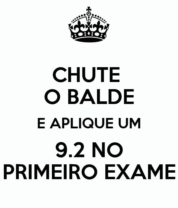 CHUTE  O BALDE E APLIQUE UM 9.2 NO PRIMEIRO EXAME
