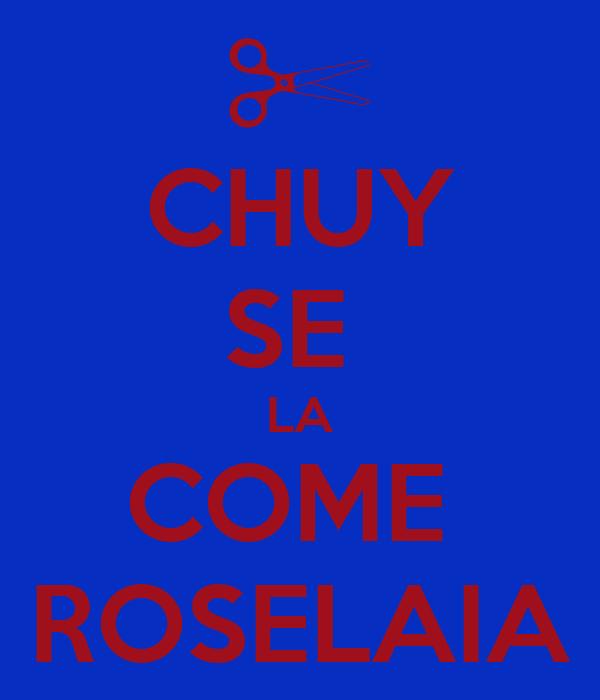 CHUY SE  LA COME  ROSELAIA