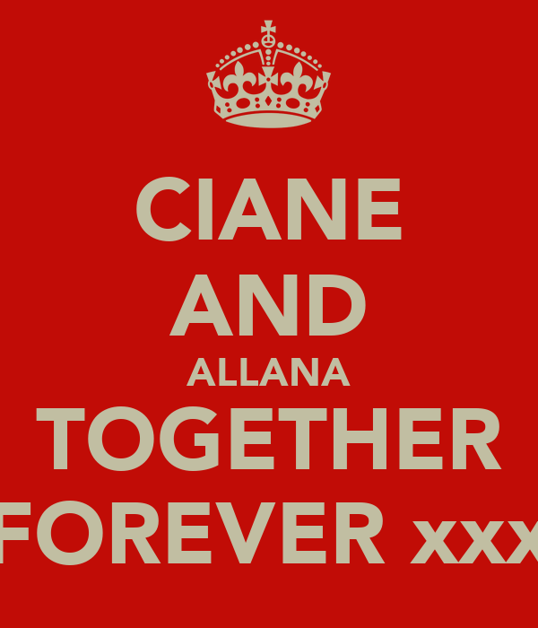 CIANE AND ALLANA TOGETHER FOREVER xxx