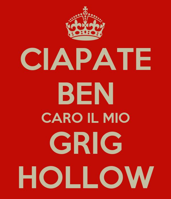 CIAPATE BEN CARO IL MIO GRIG HOLLOW