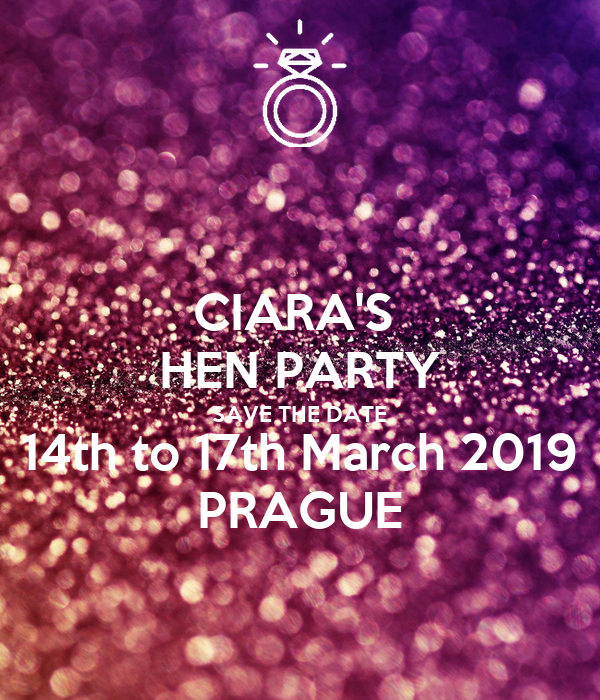 CIARA'S  HEN PARTY SAVE THE DATE 14th to 17th March 2019 PRAGUE