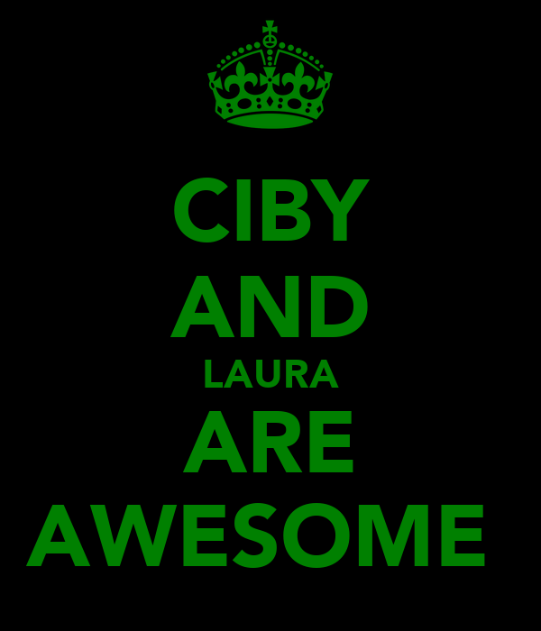 CIBY AND LAURA ARE AWESOME
