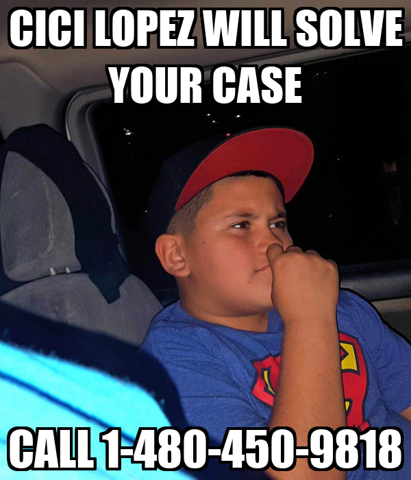 CICI LOPEZ WILL SOLVE YOUR CASE CALL 1-480-450-9818