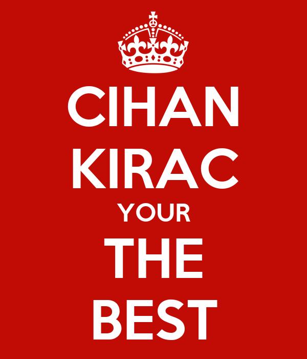 CIHAN KIRAC YOUR THE BEST