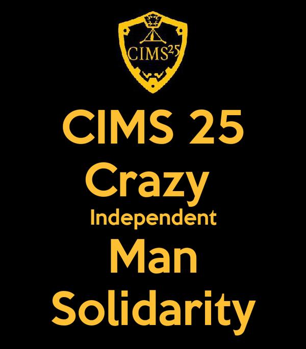 CIMS 25 Crazy  Independent Man Solidarity