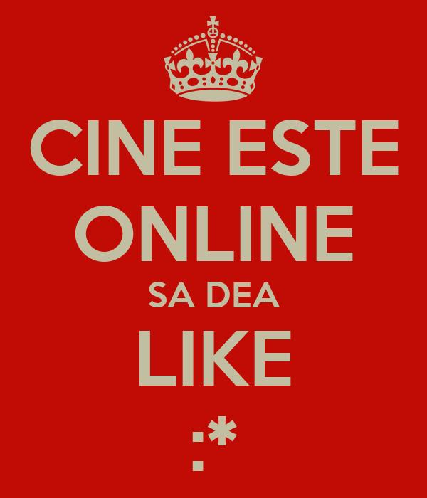 CINE ESTE ONLINE SA DEA LIKE :*