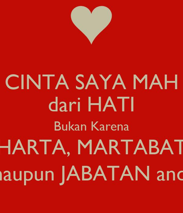 CINTA SAYA MAH dari HATI Bukan Karena HARTA, MARTABAT maupun JABATAN anda