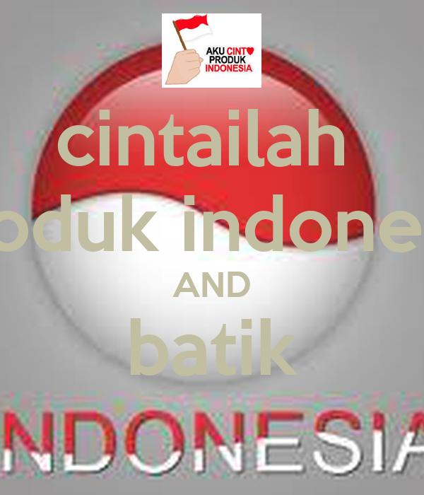 cintailah produk indonesia and batik poster wahyudin keep calm o matic cintailah produk indonesia and batik