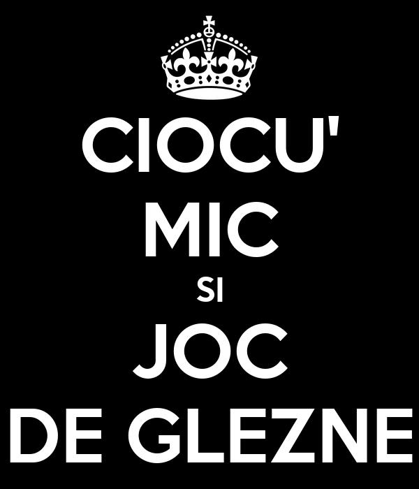 CIOCU' MIC SI JOC DE GLEZNE