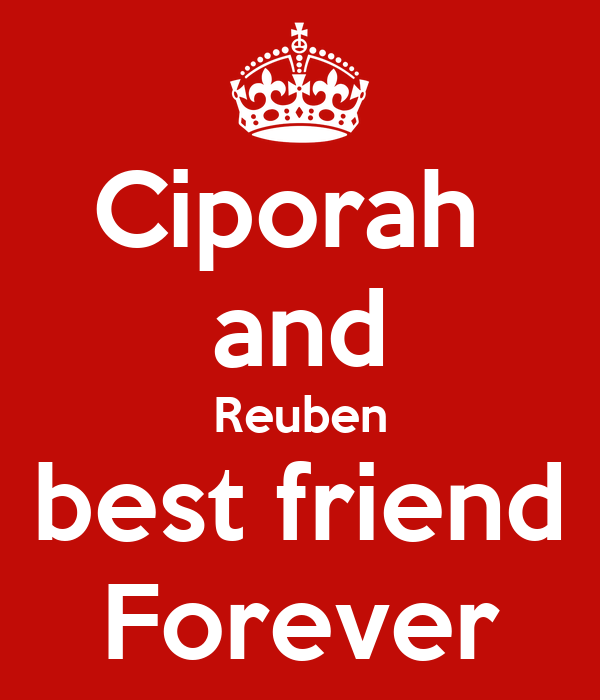 Ciporah  and Reuben best friend Forever